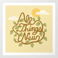 All Things New (version 1) Art Print