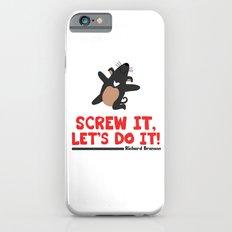 Screw it, Let's do it! Slim Case iPhone 6s