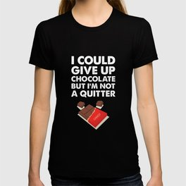 I Could Give Up Chocolate But I'm Not a Quitter T-Shirt T-shirt