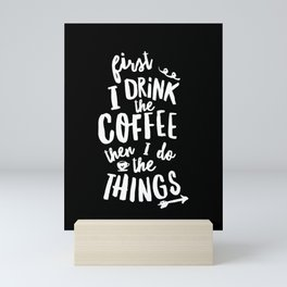 First I Drink the Coffee then I Do the Things black-white coffee shop poster design home wall decor Mini Art Print