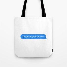 Lol you're good at this Tote Bag