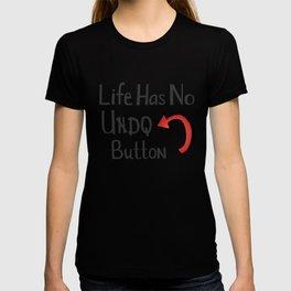 Life Has No Undo Button T-shirt