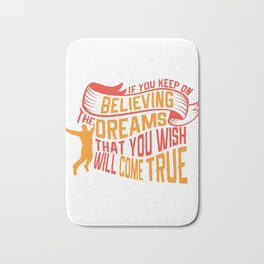 If You Keep On Believing The Dreams That You Wish Will Come True Motivational Gift Bath Mat