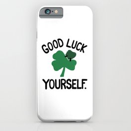 GOOD LUCK YOURSELF iPhone Case