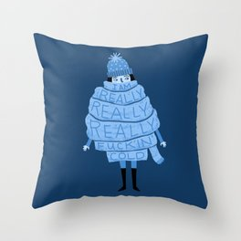 Really Really Really Fucking Cold (Blue) Throw Pillow