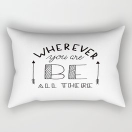 wherever you are be all there Rectangular Pillow