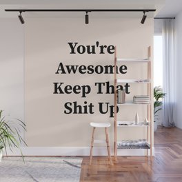 You're awesome keep that shit up Wall Mural
