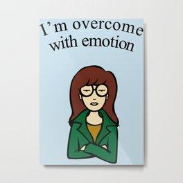 Daria I'm overcome with emotion Metal Print