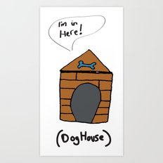 I'm in the dog house Art Print