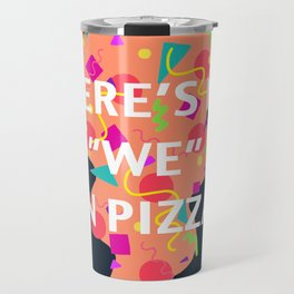 "There's No ""We"" In Pizza Travel Mug"