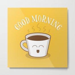 Good Morning Coffee Lover Metal Print
