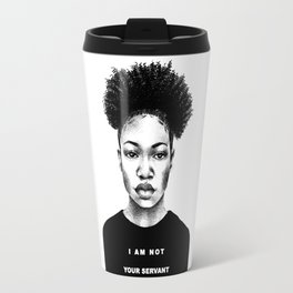 I Am Not Your Servant Travel Mug
