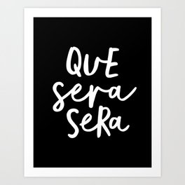 Que Sera Sera black and white typography wall art home decor life quote handwritten beautiful words Art Print