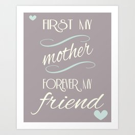 First my mother, forever my friend Art Print