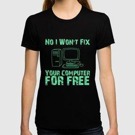 No I Won't Fix Your Computer For Free, Computer Geek, Computer Repair, Computer Nerd T-shirt