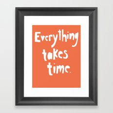 Everything Takes Time Framed Art Print