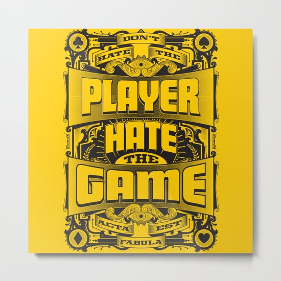 Dont Hate the Player Hate the Game Metal Print