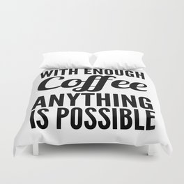 With Enough Coffee Anything is Possible Duvet Cover