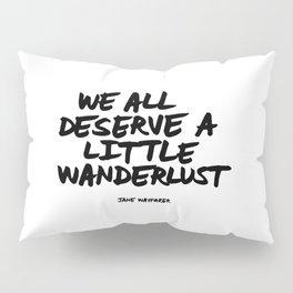 'We all deserve a little wanderlust' Hand Letter Type Word Black & White Pillow Sham