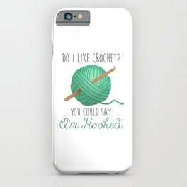 Do I Like Crochet? You Could Say I'm Hooked iPhone Case