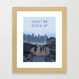 Don't Be Stuck Up Framed Art Print