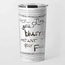 Quoteables #10 - When Life Gets Blurry Travel Mug