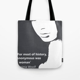 For most of history, anonymous was a woman Virginia Woolf feminist quote Tote Bag