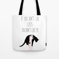 If you don't like CATS you don't like me Tote Bag