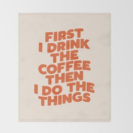 First I Drink The Coffee Then I Do The Things Throw Blanket