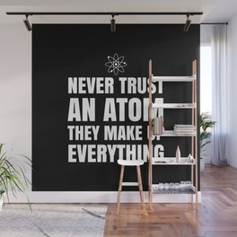 NEVER TRUST AN ATOM THEY MAKE UP EVERYTHING (Black & White) Wall Mural