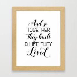 Wedding Quote Sign/Gift - And so together they built a life Framed Art Print