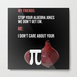 Stop Your Algebra Jokes Metal Print