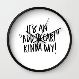 "It's an ""add to cart"" kinda day! Wall Clock"