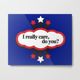I Really Care, Do You? Metal Print