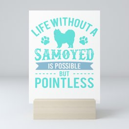 Life Without A Samoyed Is Possible But Pointless tq Mini Art Print