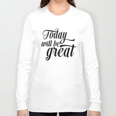 Today will be great - Black & white Long Sleeve T-shirt