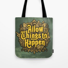Allow Things to Happen Tote Bag