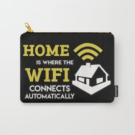 Geek: Home Is Where The Wifi Connects Automatically T-Shirt Carry-All Pouch