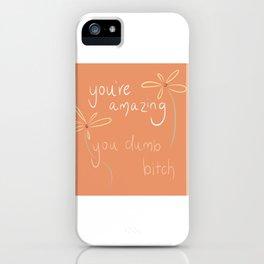 you dumb bitch iPhone Case