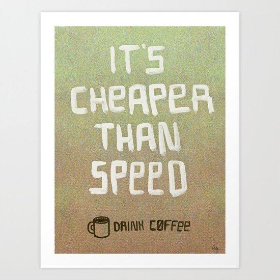 Cheaper than speed Art Print