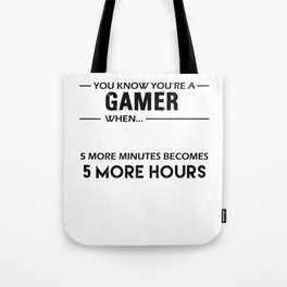 You Know You're A Gamer When 5 Minutes Becomes 5 Hours Black Tote Bag