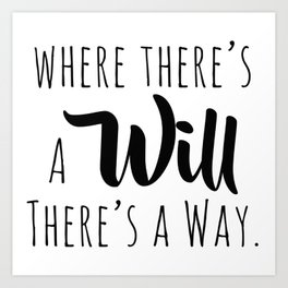 Where there's a will there's a way. Art Print