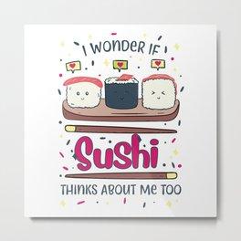 Funny Suhi Rolls Kawaii Cooking I Wonder If Gift Metal Print