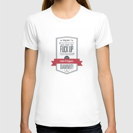 Make it happen, dammit! T-shirt