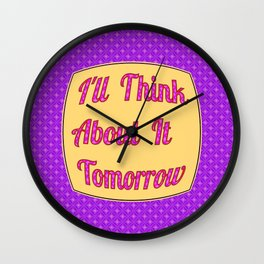 I'll Think About It Tomorrow Wall Clock