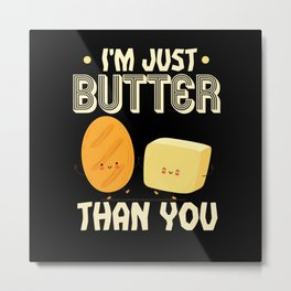 At Just Butter Than You Metal Print