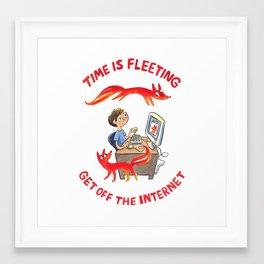 Time Is Fleeting — Get Off The Internet! Framed Art Print