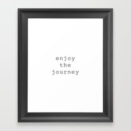 enjoy the journey Framed Art Print