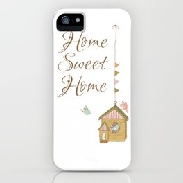 Home sweet home   birds house   home is where your love is   positive quote iPhone Case