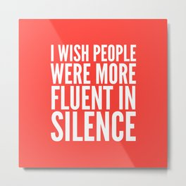I Wish People Were More Fluent in Silence (Red) Metal Print